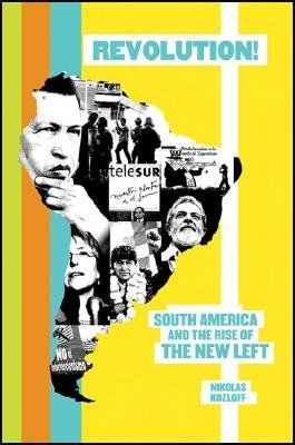 Revolution! - South America and the Rise of the New Left (Hardcover, First): Nikolas Kozloff