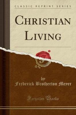 Christian Living (Classic Reprint) (Paperback): Frederick Brotherton Meyer