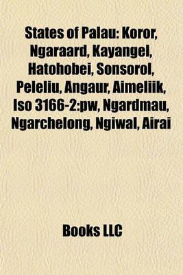 States of Palau - Koror, Ngaraard, Kayangel, Hatohobei, Sonsorol, Peleliu, Angaur, Aimeliik, ISO 3166-2: PW, Ngardmau,...