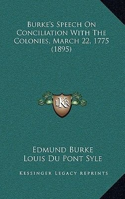 Burke's Speech on Conciliation with the Colonies, March 22, 1775 (1895) (Hardcover): Edmund Burke
