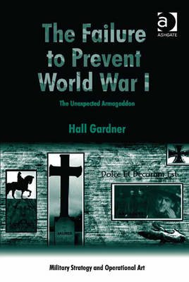 The Failure to Prevent World War I - The Unexpected Armageddon (Electronic book text, New edition): Hall Gardner