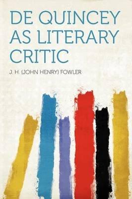 de Quincey as Literary Critic (Paperback): J.H. Fowler