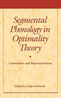 Segmental Phonology in Optimality Theory - Constraints and Representations (Hardcover): Linda Lombardi