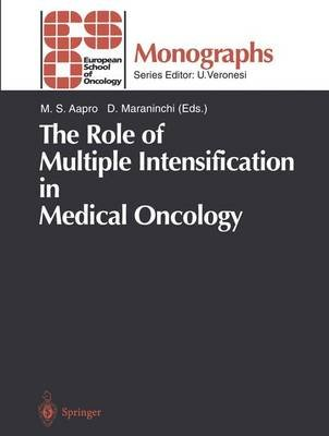 The Role of Multiple Intensification in Medical Oncology (Paperback): M.S. Aapro, Dominique Maraninchi