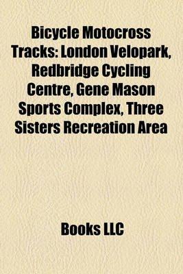 Bicycle Motocross Tracks - London Velopark, Redbridge Cycling Centre, Gene Mason Sports Complex, Three Sisters Recreation Area...