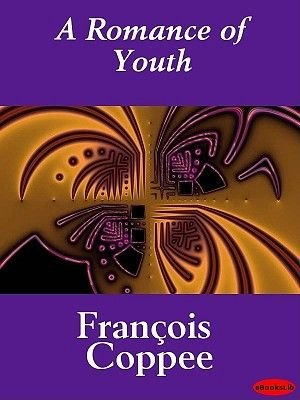 A Romance of Youth (Electronic book text): Francois Coppee, Franois Coppee