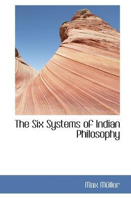 The Six Systems of Indian Philosophy (Paperback): Friedrich Maximilian Muller
