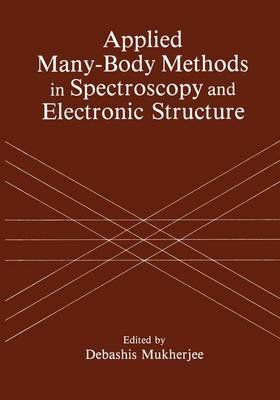 Applied Many-Body Methods in Spectroscopy and Electronic Structure (Paperback): D. Mukherjee