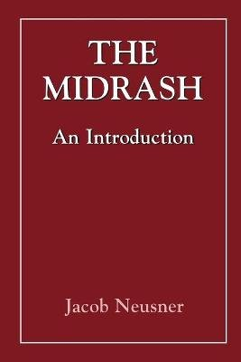 The Midrash - An Introduction (Paperback): Jacob Neusner