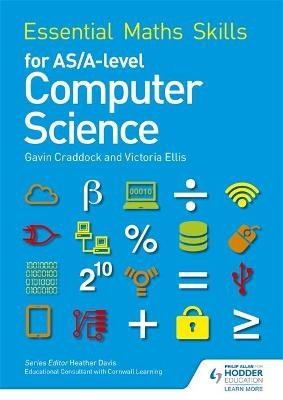 Essential Maths Skills for AS/A Level Computer Science (Paperback): Victoria Ellis, Gavin Craddock