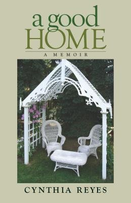 A Good Home (Electronic book text): Cynthia Reyes