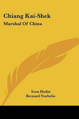 Chiang Kai-Shek - Marshal of China (Paperback): Sven Hedin