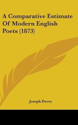 A Comparative Estimate of Modern English Poets (1873) (Hardcover): Joseph Devey