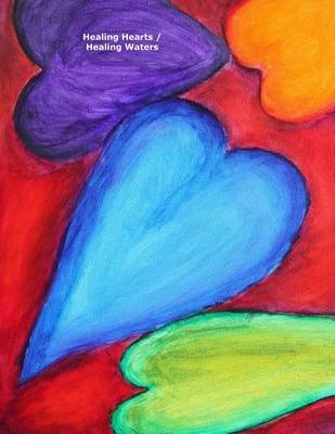 Healing Hearts / Healing Waters - A Hearts for Healing Project with Gerrit Greve and Earl Warren Middle School (Paperback):...