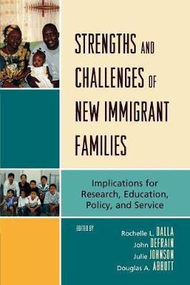 Strengths and Challenges of New Immigrant Families - Implications for Research, Education, Policy, and Service (Paperback):...