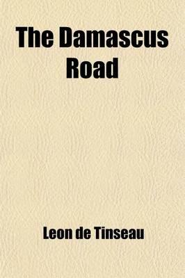 The Damascus Road (Paperback): Leon De Tinseau, Lon De Tinseau