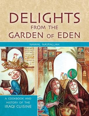 Delights from the Garden of Eden - A Cookbook and History of the Iraqi Cuisine (Hardcover, 2nd Revised edition): Nawal Nasrallah