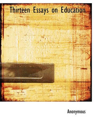 Thirteen Essays on Education (Paperback): Anonymous