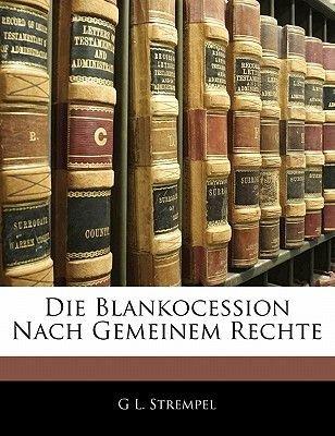 Die Blankocession Nach Gemeinem Rechte (English, German, Paperback): G. L. Strempel