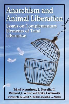 Anarchism and Animal Liberation - Essays on Complementary Elements of Total Liberation (Paperback): Anthony J. Nocella, Richard...