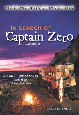In Search of Captain Zero - A Surfers Road Trip Beyond the End of the Road (Audio cassette): Allan C. Weisbecker