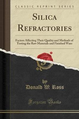 Silica Refractories - Factors Affecting Their Quality and Methods of Testing the Raw Materials and Finished Ware (Classic...