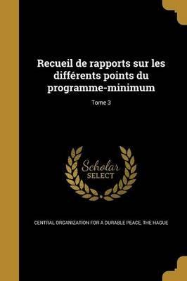 Recueil de Rapports Sur Les Differents Points Du Programme-Minimum; Tome 3 (French, Paperback): Central Organization for a...