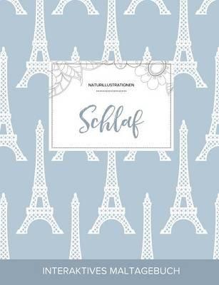 Maltagebuch Fur Erwachsene - Schlaf (Naturillustrationen, Eiffelturm) (German, Paperback): Courtney Wegner