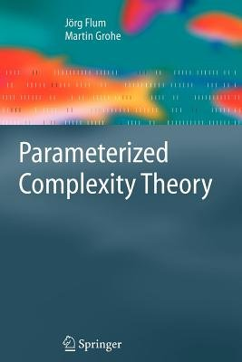 Parameterized Complexity Theory (Paperback, Softcover reprint of hardcover 1st ed. 2006): J Org Flum, Martin Grohe