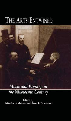 The Arts Entwined - Music and Painting in the Nineteenth Century (Paperback): Marsha Morton, Peter L. Schmunk