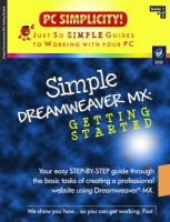Simple Dreamweaver MX - Getting Started (Paperback): PC Simplicity!