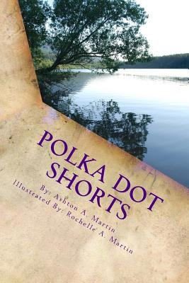Polka Dot Shorts - A Collection of Short Stories for Children (Paperback): Ashton a Martin