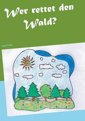 Wer Rettet Den Wald? (German, Paperback): Angie Pfeiffer