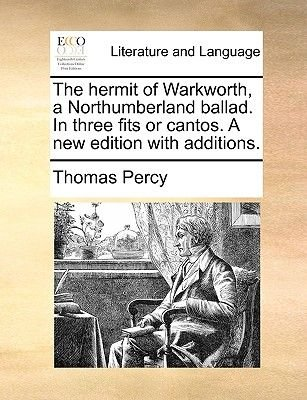 The Hermit of Warkworth, a Northumberland Ballad. in Three Fits or Cantos. a New Edition with Additions. (Paperback): Thomas...