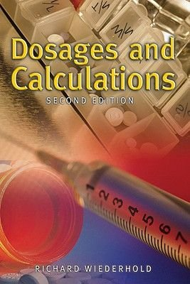 Dosages And Calculations (Paperback, 2nd Revised edition): Richard Wiederhold