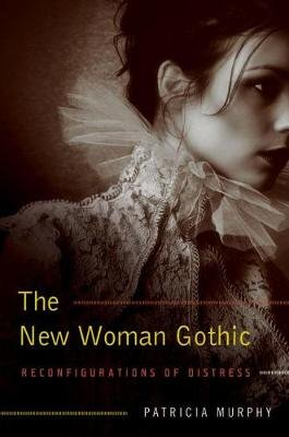 The New Woman Gothic - Reconfigurations of Distress (Hardcover): Patricia Murphy