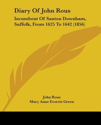 Diary of John Rous - Incumbent of Santon Downham, Suffolk, from 1625 to 1642 (1856) (Paperback): John Rous