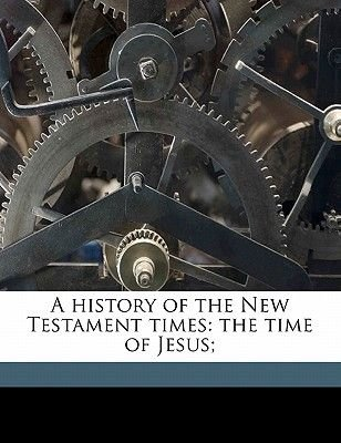 A History of the New Testament Times - The Time of Jesus; Volume 2 (Paperback): Adolf Hausrath