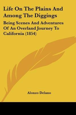 Life On The Plains And Among The Diggings - Being Scenes And Adventures Of An Overland Journey To California (1854)...