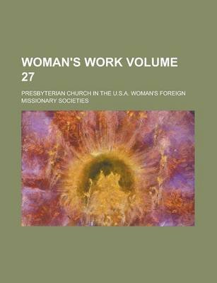 Woman's Work Volume 27 (Paperback): Presbyterian Church in Societies
