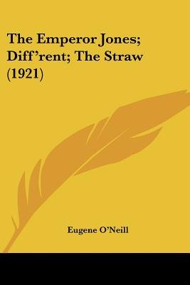 The Emperor Jones; Diff'rent; The Straw (1921) (Paperback): Eugene Gladstone O'Neill