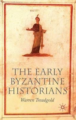 Early Byzantine Historians (Paperback): Warren T. Treadgold
