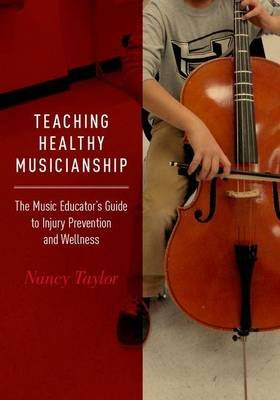 Teaching Healthy Musicianship - The Music Educator's Guide to Injury Prevention and Wellness (Paperback): Nancy Taylor