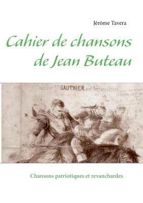 Cahier de Chansons de Jean Buteau (French, Paperback): Jerome Tavera
