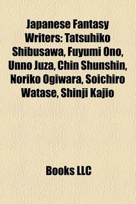 Japanese Fantasy Writers - Tatsuhiko Shibusawa, Fuyumi Ono, Unno Juza, Chin Shunshin, Noriko Ogiwara, Soichiro Watase, Shinji...