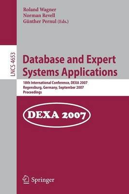 Database and Expert Systems Applications - 18th International Conference, Dexa 2007, Regensburg, Germany, September 3-7, 2007,...