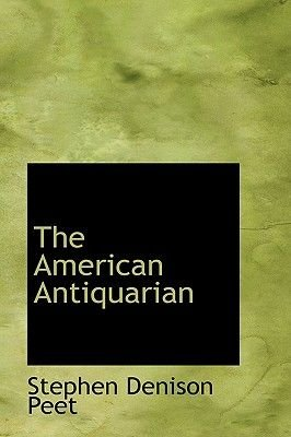 The American Antiquarian (Paperback): Stephen Denison Peet