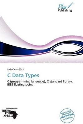 C Data Types (Paperback): Jody Cletus, Cletus Jody