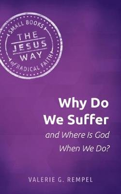 Why Do We Suffer and Where Is God When We Do? (Paperback): Valerie G Rempel