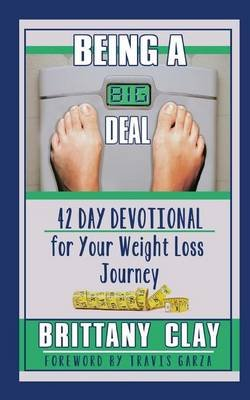 Being a Big Deal - 42 Day Devotional for Your Weight Loss Journey (Paperback): Brittany Clay